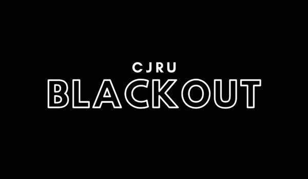 Featured Image for CJRU BLACKOUT courtesy of   | CJRU