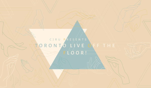 Featured Image for CJRU Presents: Toronto Live Off The Floor! courtesy of   | CJRU